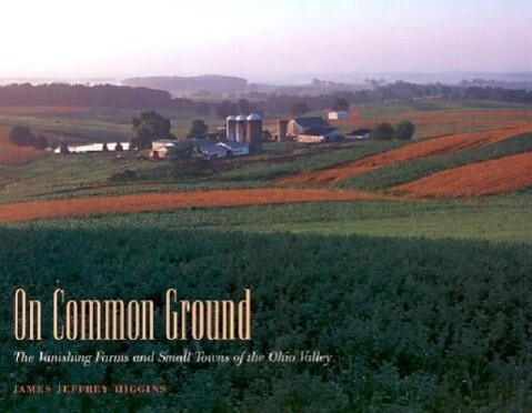 On Common Ground: The Vanishing Farms and Small Towns of the Ohio Valley als Buch (gebunden)