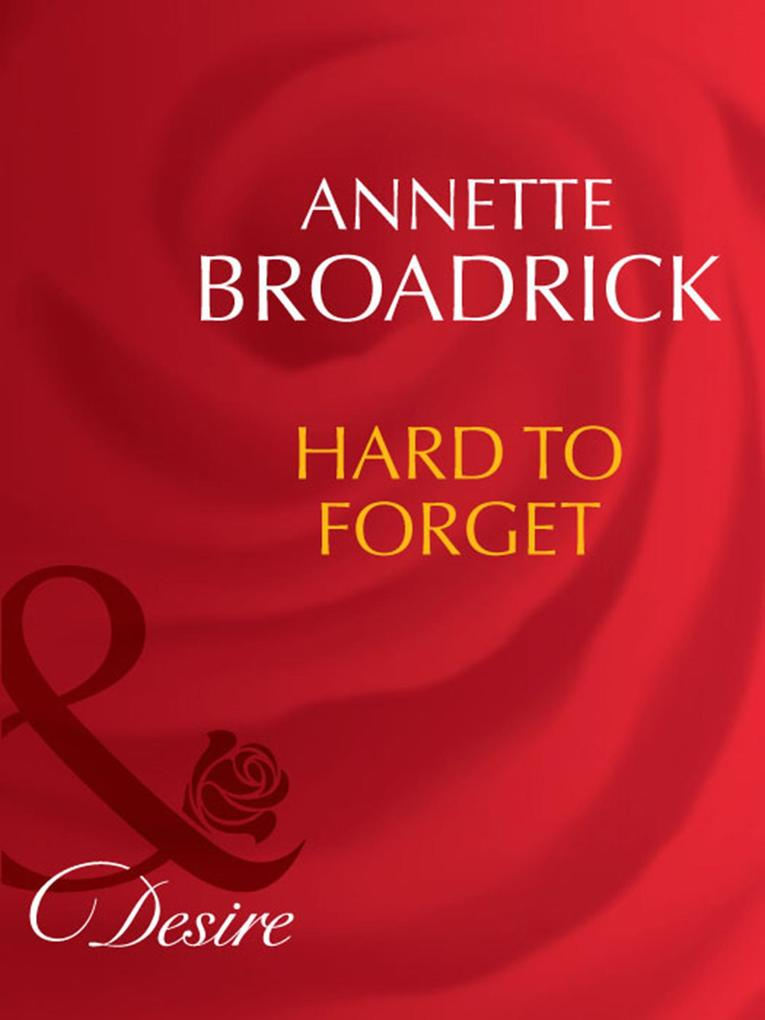 Hard To Forget (Mills & Boon Desire) (Man of th...