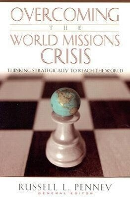 Overcoming the World Missions Crisis: Thinking Strategically to Reach the World als Taschenbuch