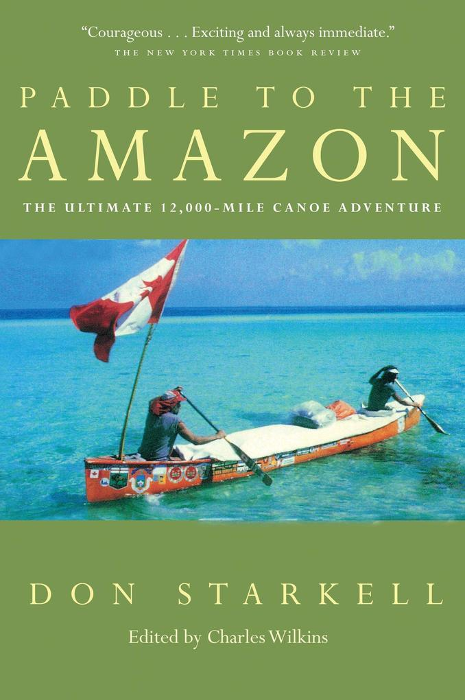 Paddle to the Amazon: The Ultimate 12,000-Mile Canoe Adventure als Taschenbuch