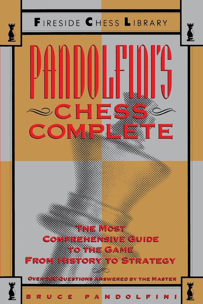Pandolfini's Chess Complete: The Most Comprehensive Guide to the Game, from History to Strategy als Taschenbuch