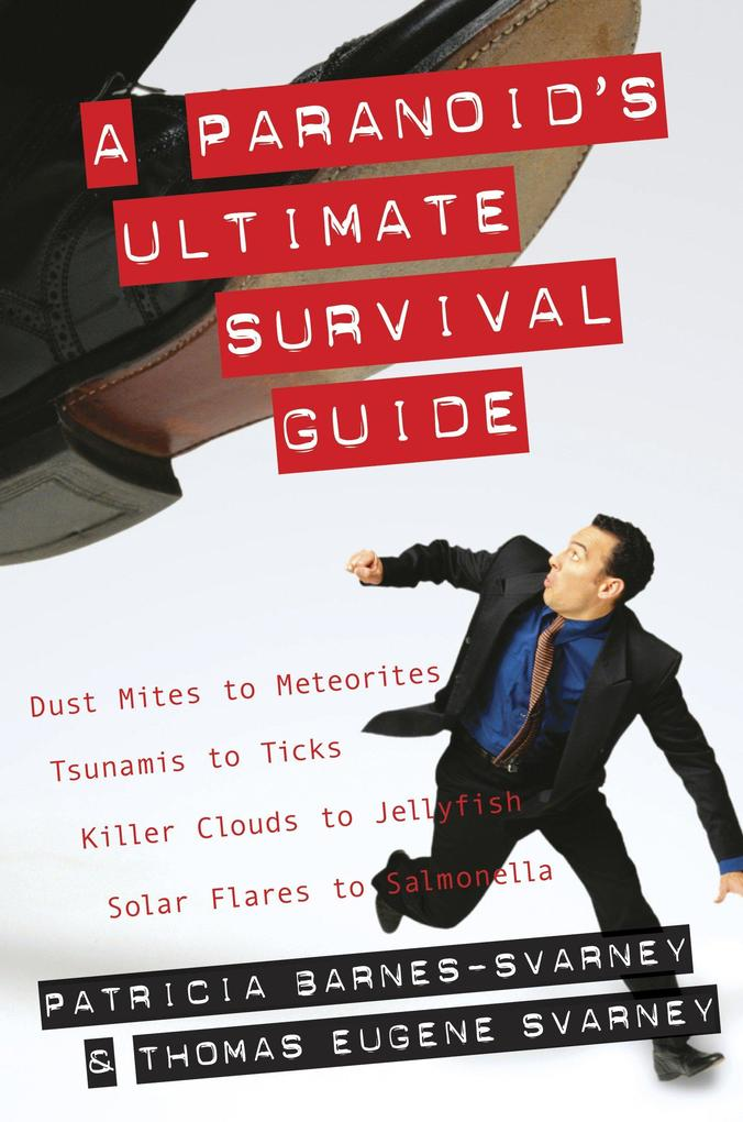 A Paranoid's Ultimate Survival Guide: Dust Mites to Meteorites, Tsunamis to Ticks, Killer Clouds to Jellyfish, Solar Flares to Salmonella als Taschenbuch