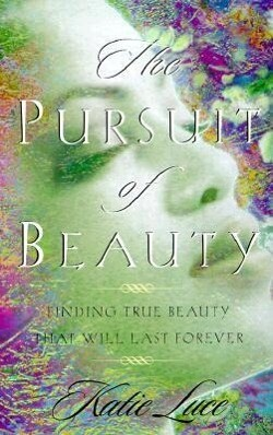 The Pursuit of Beauty: Finding True Beauty That Will Last Forever als Taschenbuch