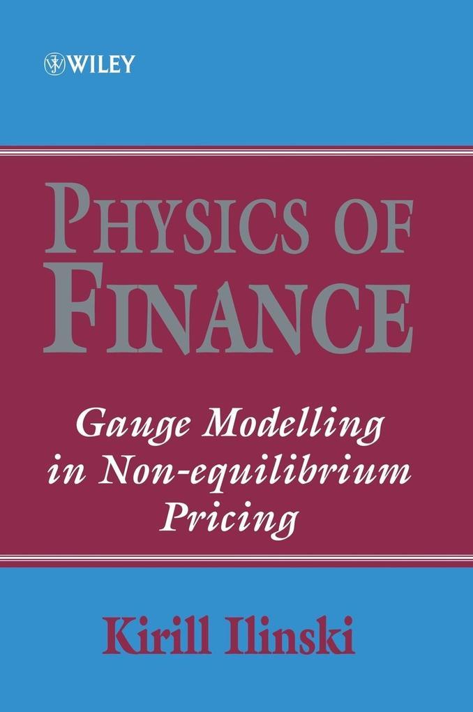 Physics of Finance: Gauge Modelling in Non-Equilibrium Pricing als Buch (gebunden)