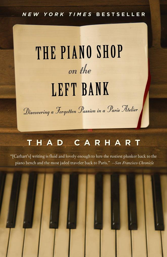 The Piano Shop on the Left Bank: Discovering a Forgotten Passion in a Paris Atelier als Taschenbuch