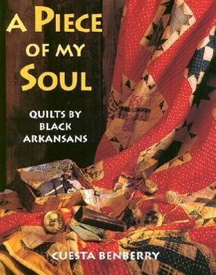 A Piece of My Soul: Quilts by Black Arkansans als Buch