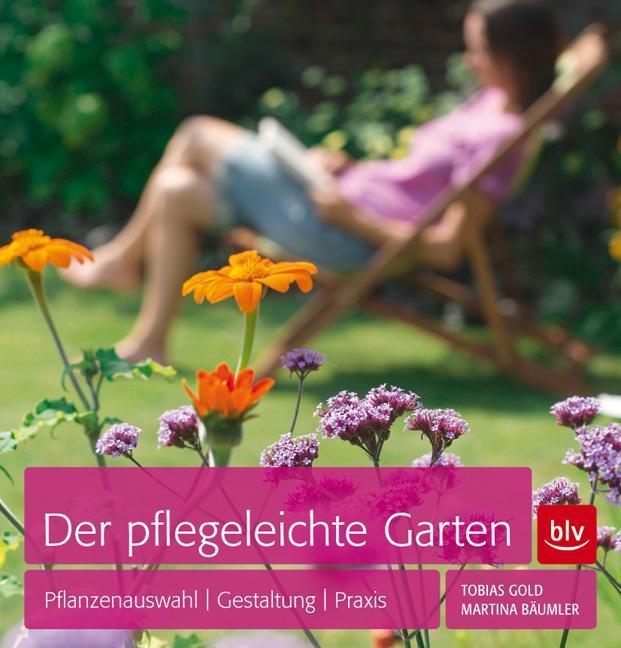 Der pflegeleichte Garten als Buch von Tobias Go...