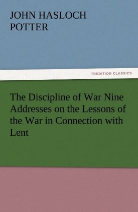 The Discipline of War Nine Addresses on the Les...