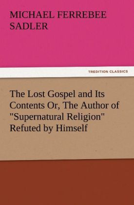 The Lost Gospel and Its Contents Or, The Author...