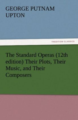 The Standard Operas (12th edition) Their Plots,...