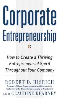 Corporate Entrepreneurship: How to Create a Thr...