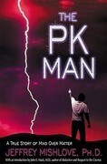 The Pk Man: A True Story of Mind Over Matter: A True Story of Mind Over Matter