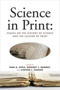 Science in Print:: Essays on the History of Science and the Culture of Print