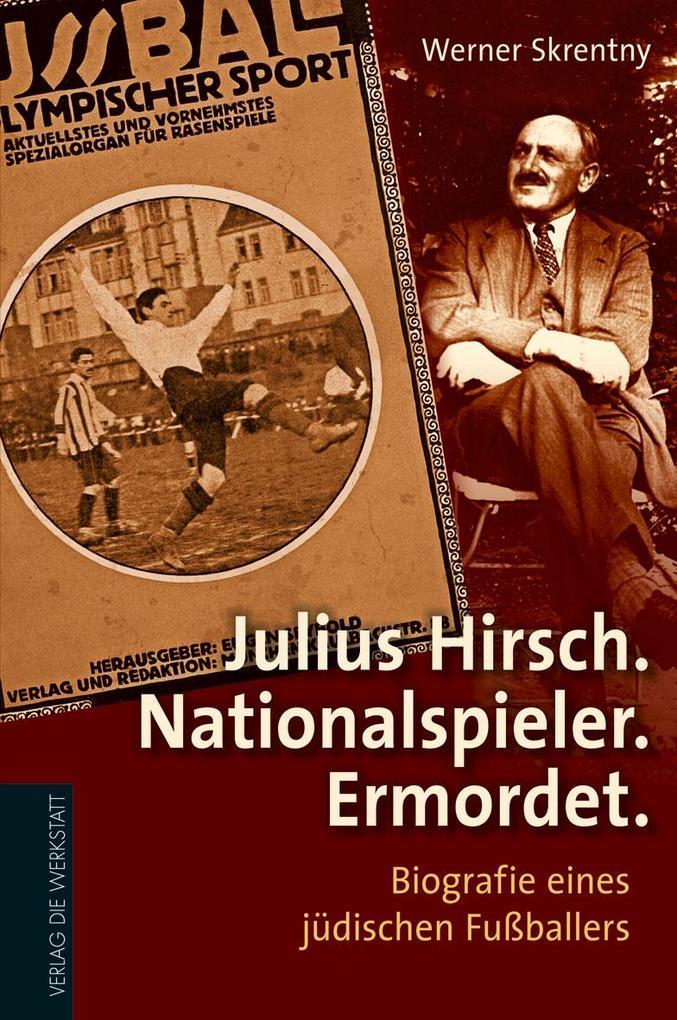 Julius Hirsch. Nationalspieler. Ermordet als Bu...