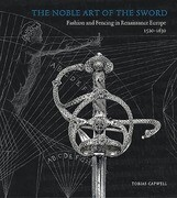 The Noble Art of the Sword: Fashion and Fencing in Renaissance Europe 1520 1630