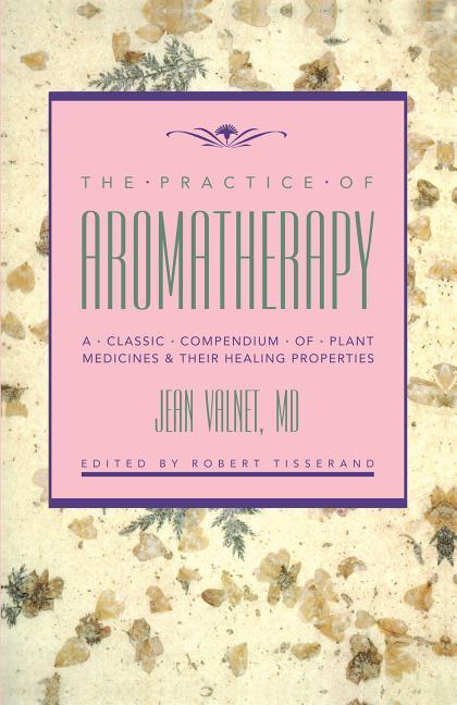 The Practice of Aromatherapy: A Classic Compendium of Plant Medicines and Their Healing Properties als Taschenbuch
