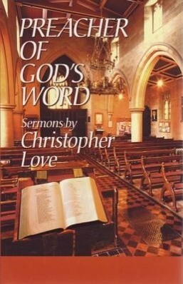 Preacher of God's Word: Sermons by Christopher Love als Buch