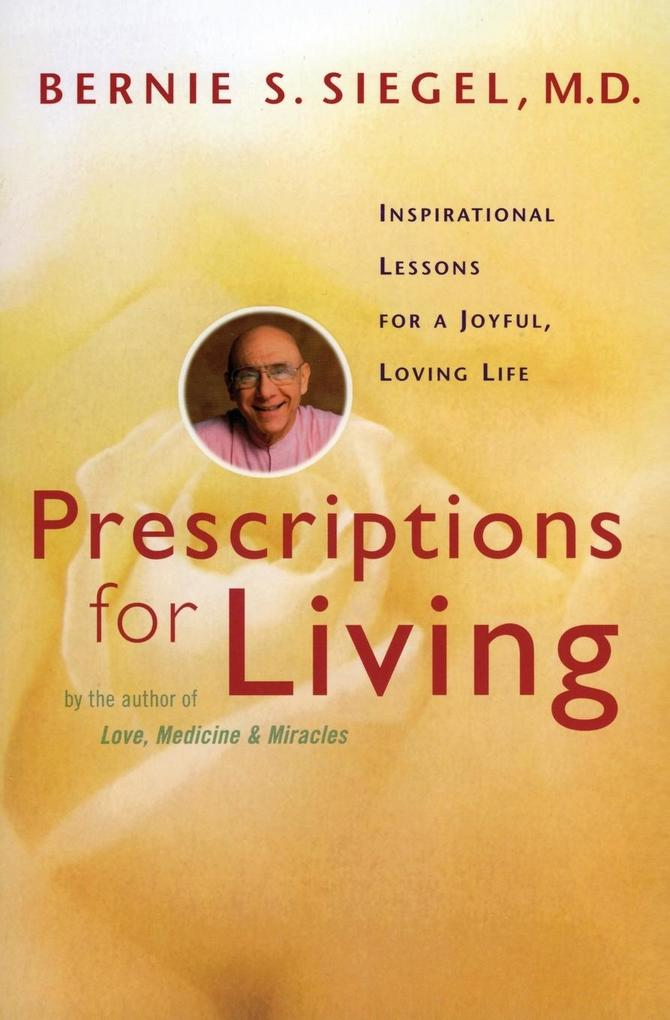 Prescriptions for Living: Inspirational Lessons for a Joyful, Loving Life als Taschenbuch