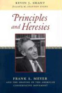 Principles and Heresies: Frank S. Meyer and the Shaping of the American Conservative Movement als Buch