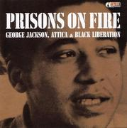 Prisons on Fire: Attica, George Jackson and Black Liberation