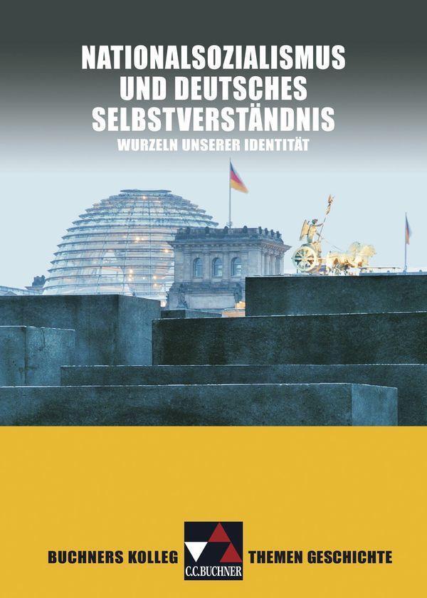 Buchners Kolleg Themen Geschichte. Nationalsozialismus und deutsches Selbstverständnis als Buch (gebunden)