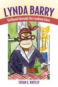 Lynda Barry: Girlhood Through the Looking Glass