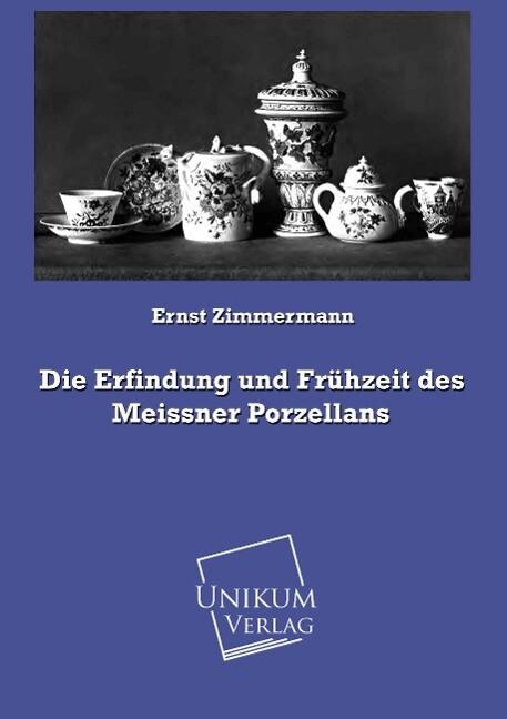 Die Erfindung und Frühzeit des Meissner Porzell...