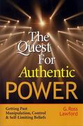 The Quest for Authentic Power: Getting Past Manipulation, Control, and Self Limiting Beliefs