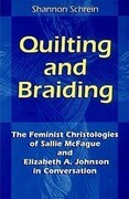 Quilting and Braiding: The Feminist Christologies of Sallie McFague and Elizabeth A. Johnson in Conversation
