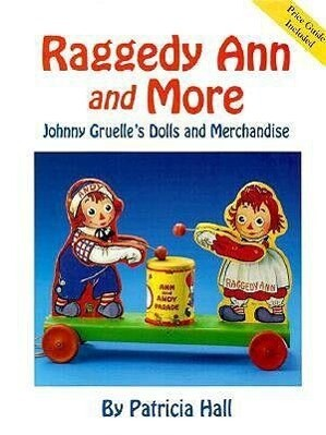 Raggedy Ann and More: Johnny Gruelle's Dolls and Merchandise als Buch