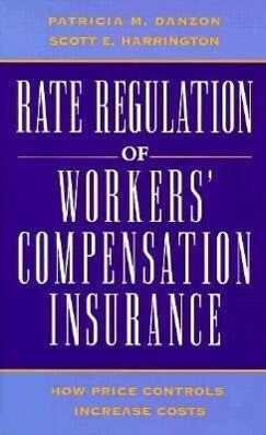 Rate Regulation of Worker's Compensation Insurance: How Price Controls Increaee Cost als Taschenbuch