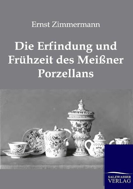 Die Erfindung und Frühzeit des Meißner Porzella...