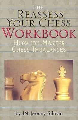 The Reassess Your Chess Workbook: How to Master...
