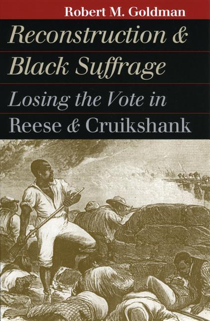 Reconstruction and Black Suffrage: Losing the Vote in Reese and Cruikshank als Taschenbuch