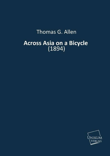Across Asia on a Bicycle als Buch von Thomas G....