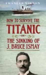 How to Survive the Titanic or The Sinking of J....