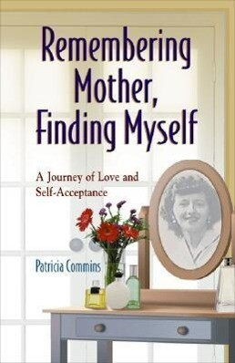 Remembering Mother, Finding Myself: A Journey of Love and Self-Acceptance als Taschenbuch