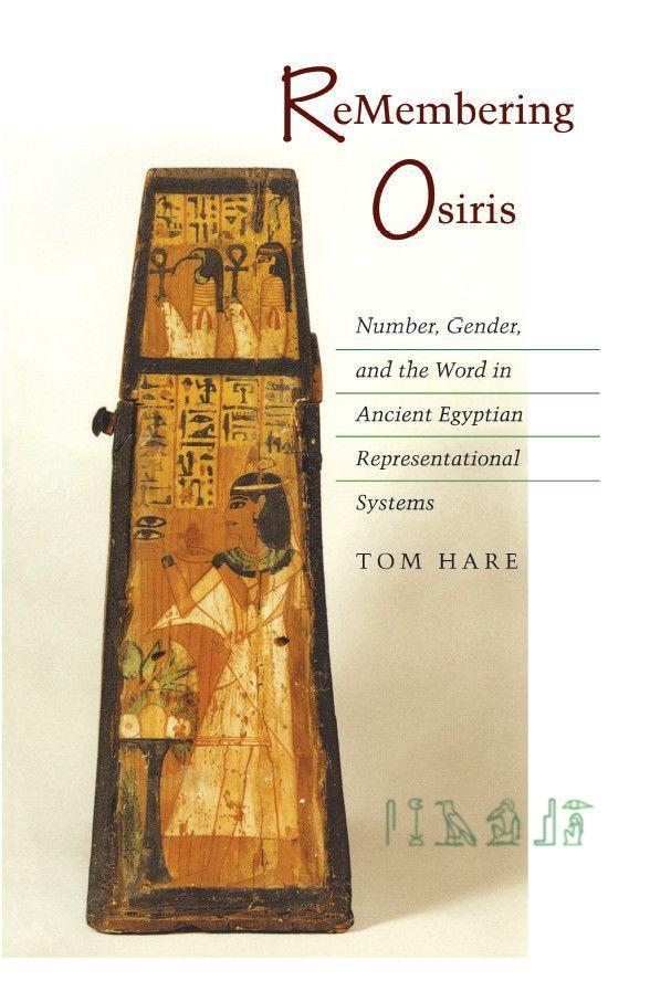 ReMembering Osiris: Number, Gender, and the Word in Ancient Egyptian Representational Systems als Taschenbuch