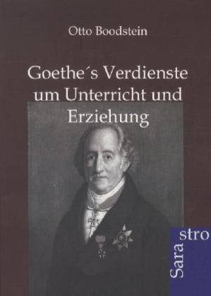 Goethes Verdienste um Unterricht und Erziehung ...