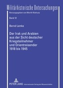 Der Irak und Arabien aus der Sicht deutscher Kriegsteilnehmer und Orientreisender 1918 bis 1945