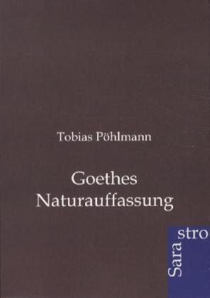 Goethes Naturauffassung als Buch von Tobias Pöh...