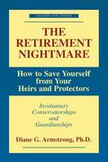 The Retirement Nightmare: How to Save Yourself from Your Heirs and Protectors