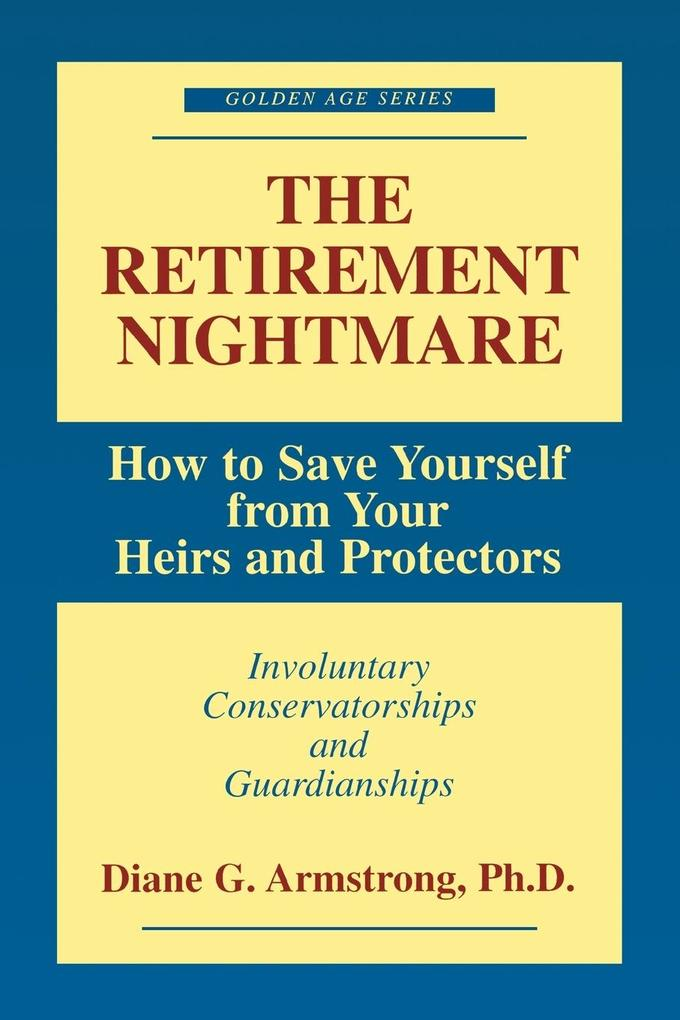 The Retirement Nightmare: How to Save Yourself from Your Heirs and Protectors als Taschenbuch
