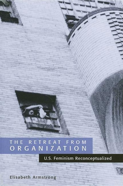 The Retreat from Organization: U.S. Feminism Reconceptualized als Taschenbuch