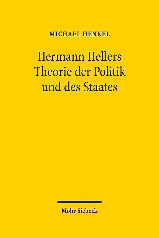 Hermann Hellers Theorie der Politik und des Sta...