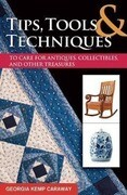 Tips, Tools & Techniques to Care for Antiques, Collectibles, and Other Treasures