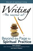 Writinga the Sacred Art: Beyond the Page to Spiritual Practice