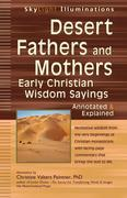 Desert Fathers and Mothers: Early Christian Wisdom Sayings--Annotated & Explained