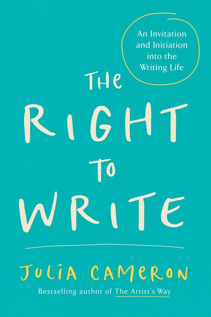 The Right to Write: An Invitation and Initiation Into the Writing Life als Taschenbuch