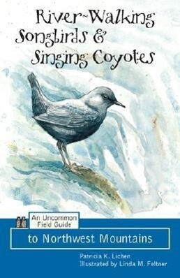 River-Walking Songbirds & Singing Coyotes: An Uncommon Field Guide to Northwest Mountains als Taschenbuch